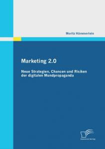 Marketing 2.0. Neue Strategien, Chancen und Risiken